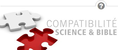 La science et la Bible sont-elles conciliables ?
