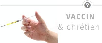 Un chrétien devrait-il se faire vacciner ? Les vaccins sont-ils fiables ?